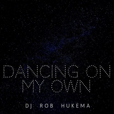 Nieuwe Single DJ Rob Hukema : Dancing on my own !